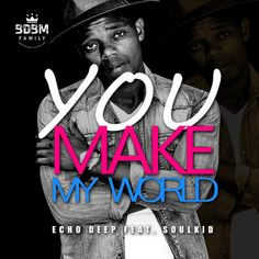 Echo Deep feat. Soulkid - You Make My World (Afro House) 2k17   Download ~ Alpha Zgoory   Só9dades