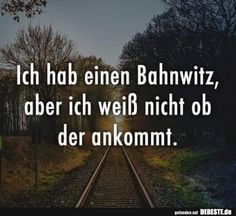 Ich hab einen Bahnwitz, aber ich weiß nicht ob der ankommt I have a train joke, but I do not know if that arrives. Glee Quotes, Funny Quotes In Hindi, Funny Quotes For Kids, Sarcasm Quotes, Jokes In Hindi, Funny Quotes About Life, Funny Sayings, Silly Jokes, Funny Jokes