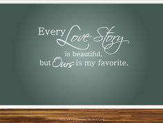 Every Love Story is Beautiful, But Ours is my Favorite Wall Art Decal Home Decor Quote Living Bedroom headboard Canvas Tile. $15.50, via Etsy.