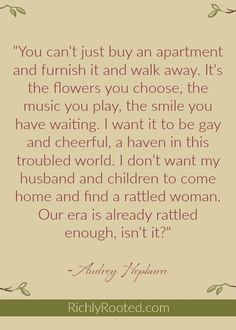 I love this quote by Audrey Hepburn! I want my home to be a beautiful haven for my family.
