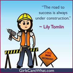 """The road to success is always under construction."" Lily Tomlin http://www.girlscantwhat.com/"