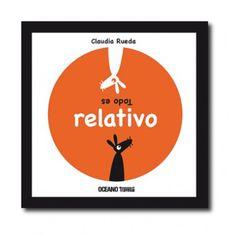 """""""Todo es relativo"""" (Claudia Rueda). Editorial: Océano Travesía. Edad recomendada: A partir de 1 año."""