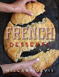 French Desserts - Kindle edition by Davis, Hillary, Rothfeld, Steven. Cookbooks, Food & Wine Kindle eBooks @ Amazon.com. Types Of Desserts, No Cook Desserts, Wine Recipes, Snack Recipes, Cookie Recipes, Dessert Book, Dessert Cookbooks, Eat Your Books, French Desserts