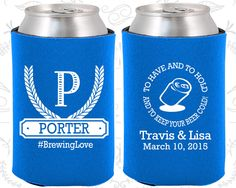 To Have and To Hold and to Keep your Beer Cold, Wedding, Monogram Wedding Favors, Monogrammed Gift, Personalized Koozies(578)
