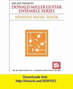 Donald Miller Guitar Ensemble Series Music of the Hispanic World (9780786649648) Donald Miller , ISBN-10: 078664964X  , ISBN-13: 978-0786649648 ,  , tutorials , pdf , ebook , torrent , downloads , rapidshare , filesonic , hotfile , megaupload , fileserve
