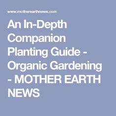 An In-Depth Companion Planting Guide - Organic Gardening - MOTHER EARTH NEWS