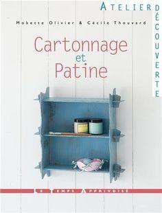 """""""Cartonnage et Patine"""" aux éditions Le Temps Apprivoisé, août 2013 Mokette OLIVIER et Cécile THOUVARD."""
