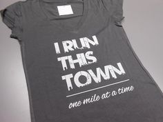 I Run This Town One Mile at a Time TShirt. by StrongGirlClothing, $17.99