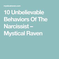 10 Unbelievable Behaviors Of The Narcissist – Mystical Raven