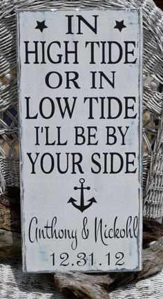 "Outdoor / beach wedding sign idea: ""In high tide or in low tide I'll be by your side"""