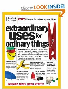 Extraordinary Uses for Ordinary Things: Featuring Vinegar, Baking Soda, Salt, Toothpaste, String, Plastic Cups, Mayonnaise, Nail Polish, Tap...