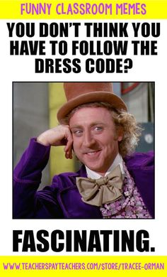 Memes for your classroom: Dress code with Sarcastic Wonka