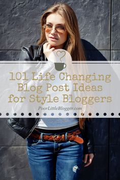 101 Life Changing Blog Post Ideas for Fashion Bloggers