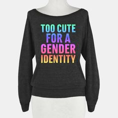 Too Cute For A Gender Identity | T-Shirts, Tank Tops, Sweatshirts and Hoodies | HUMAN