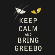 Keep Calm and Bring Greebo