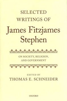 Selected Writings of James Fitzjames Stephen: On Society, Religion, and Government