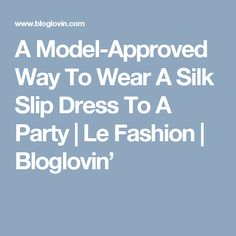 A Model-Approved Way To Wear A Silk Slip Dress To A Party | Le Fashion | Bloglovin'