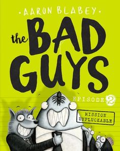 Booktopia has The Bad Guys Episode Mission Unpluckable by Aaron Blabey. Buy a discounted Paperback of The Bad Guys Episode 2 online from Australia's leading online bookstore. Captain Underpants, Book Week Costume, Reading Challenge, Chapter Books, Best Selling Books, Children's Literature, Angst, Episode 5, Held