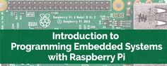 Intro to Programming Embedded Systems with Raspberry Pi