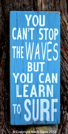 www.nautiwoodsigns.com Beach Wood Sign, Beach Decor, Surf Decor, Surfer Sign, Inspirational Life Sign, Reclaimed Wood Sign, You Can't Stop The Waves But You Can Learn To Surf, Subway Typography, Surf Art, Nautical, Kids Teens Dorm Décor #beachdecor #beachsign #youcantstopthewaves #surfdecor #surf