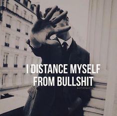 I distance myself from bullshit.