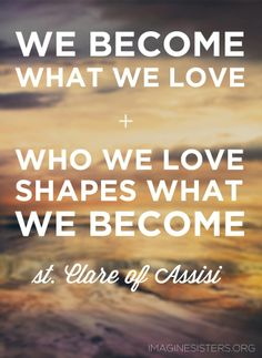 St. Clare of Assisi: Love God that we may become more like Him