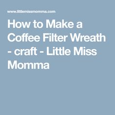 How to Make a Coffee Filter Wreath - craft - Little Miss Momma