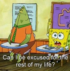 I ask myself that every day...but realize I'm the teacher, so nope