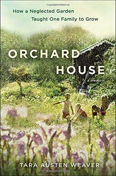 Orchard House: How a Neglected Garden Taught One Family to Grow by Tara Austen Weaver http://www.amazon.com/dp/0345548078/ref=cm_sw_r_pi_dp_9j-hvb0E1DA58