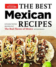 The Best Mexican Recipes by Editors at America's Test Kitchen http://www.amazon.com/dp/1936493977/ref=cm_sw_r_pi_dp_XjH.ub0TBKQR3