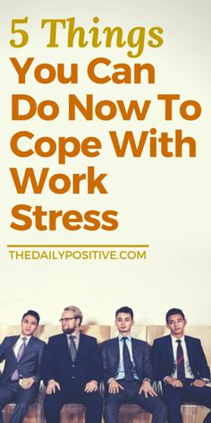 5 Things You Can Do Now To Cope With Work Stress