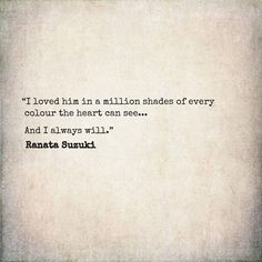 """Love Quotes For Him & For Her :""""I loved him in a million shades of every colour the heart can see. And I alwa. Best Love Quotes, Love Quotes For Him, New Quotes, Poetry Quotes, I Love Him, Quotes To Live By, Favorite Quotes, Life Quotes, Inspirational Quotes"""