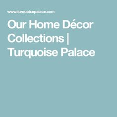 Our Home Décor Collections | Turquoise Palace