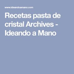 Recetas pasta de cristal Archives - Ideando a Mano