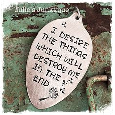 Stamped Vintage Upcycled Spoon Jewelry Pendant Charm - Quote - Sylvia Plath - I Desire The Things Which Will Destroy Me In The End by JuliesJunktique on Etsy