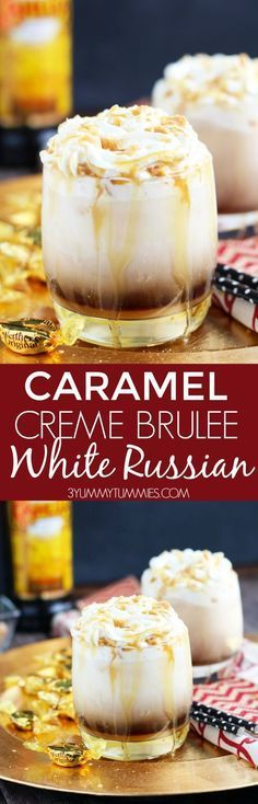 Caramel Creme Brulee White Russian ~ vanilla and caramel syrup, a floating of whipped cream, and crushed caramel candies makes this the most decadent drink combination!
