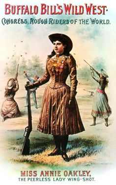 Buffalo Bill's Wild West.  Congress, Rough Riders of the World. Miss Annie Oakley.  The Peerless Lady Wing Shot.  1880's Advertising Poster.