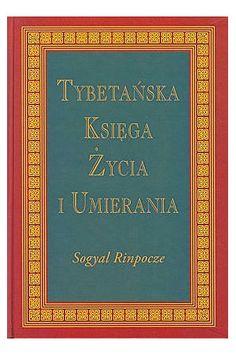 Tybetańska księga życia i umierania - Sogyal Rinpocze
