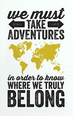 We Must Take Adventures In Order To Know Where We Truly Belong life quotes quotes quote life motivational quotes inspirational quotes about life life quotes and sayings life inspiring quotes life image quotes best life quotes quotes about life lessons Great Quotes, Quotes To Live By, Me Quotes, Inspirational Quotes, Motivational Quotes, Super Quotes, Crush Quotes, The Words, Travel Quotes