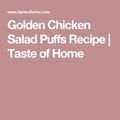 Golden Chicken Salad Puffs Recipe | Taste of Home