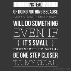 "Motivation quote: ""Instead of doing nothing because I am overwhelmed I will do something even if it's small because it will be one step closer to my goal."" - GnomeAngel.com"