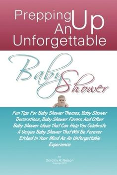 Prepping Up An Unforgettable Baby Shower: Fun Tips For Baby Shower Themes, Baby Shower Decorations, Baby Shower Favors And Other Baby Shower Ideas … In Your Mind As An Unforgettable Experience « LibraryUserGroup.com – The Library of Library User Group