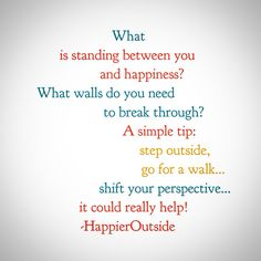 What is standing between you and happiness? What walls do you need to break through? A simple tip: step outside, go for a walk...shift your perspective...it could really help! #happieroutside
