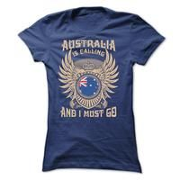 AUSTRALIA IS CALLING AND I MUST GO TEE SHIRTS