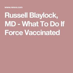 Russell Blaylock, MD - What To Do If Force Vaccinated