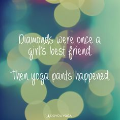But really, who cares about s when there are yoga pants? #doyouyoga