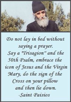 """St Paisios ~ A good idea! And for those wondering, the Trisagion is a prayer to the Holy Trinity. It is used in the Chaplet of Divine Mercy and especially in the Eastern Churches. In English: """"Holy God, Holy Mighty One, Holy Immortal One, have mercy on us."""" In Latin: """"Sanctus Deus, Sanctus Fortis, Sanctus Immortális, miserére nobis."""""""