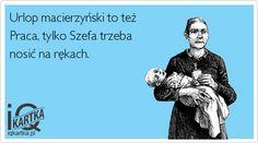Urlop macierzyński to też Praca, tylko Szefa trzeba nosić na rękach. - IQkartka - inteligentna strona humoru