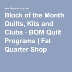 Block of the Month Quilts, Kits and Clubs - BOM Quilt Programs   Fat Quarter Shop