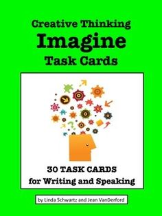 Writing - Creative Thinking: IMAGINE Task Cards {Grades 4-6}... designed to teach kids to think, generate new ideas, and elaborate and build on existing ideas through writing and speaking. Please download our PREVIEW to see the quality of the activities!Writing - Creative Thinking: IMAGINE Task Cards activities are ideal for writing prompts or as topics for extemporaneous speaking.